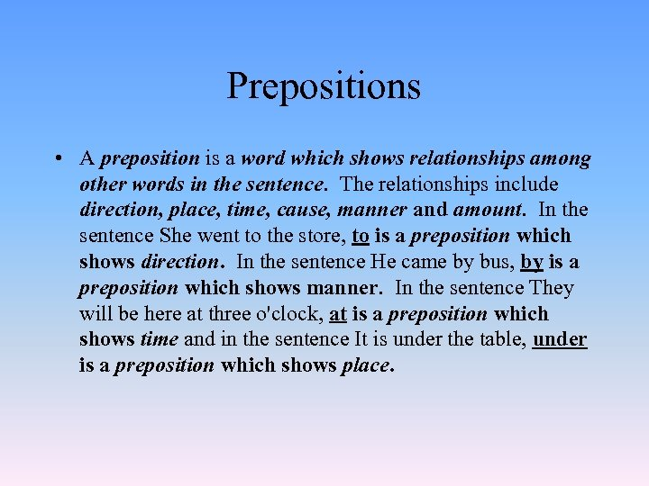 Prepositions • A preposition is a word which shows relationships among other words in