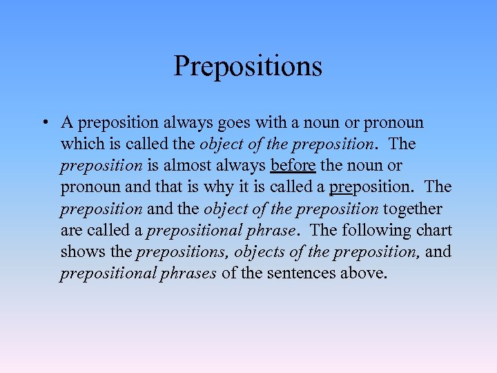 Prepositions • A preposition always goes with a noun or pronoun which is called