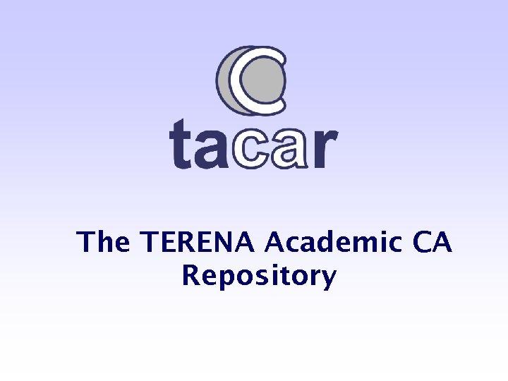 The TERENA Academic CA Repository