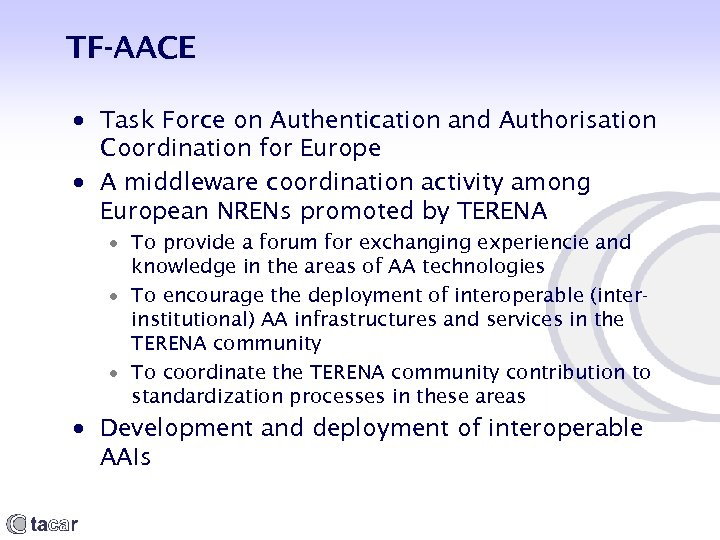TF-AACE Task Force on Authentication and Authorisation Coordination for Europe A middleware coordination activity