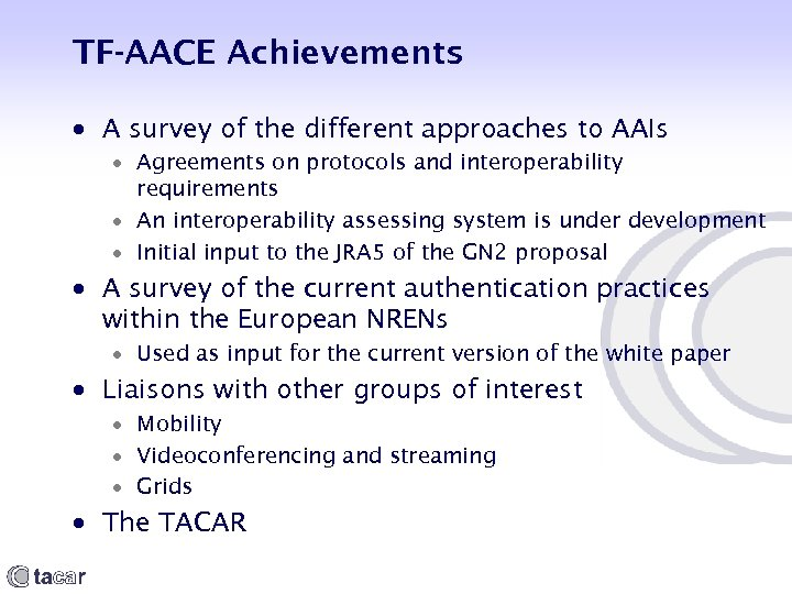 TF-AACE Achievements A survey of the different approaches to AAIs Agreements on protocols and