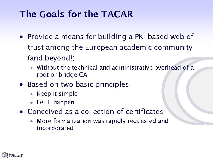 The Goals for the TACAR Provide a means for building a PKI-based web of