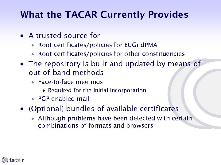 What the TACAR Currently Provides A trusted source for Root certificates/policies for EUGrid. PMA