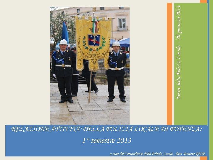 Festa della Polizia Locale - 20 gennaio 2013 RELAZIONE ATTIVITA' DELLA POLIZIA LOCALE DI