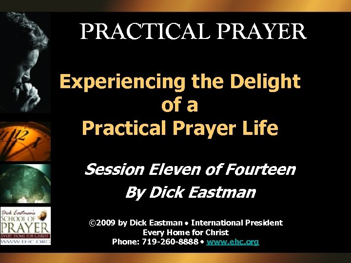 PRACTICAL PRAYER Experiencing the Delight of a Practical Prayer Life Session Eleven of Fourteen