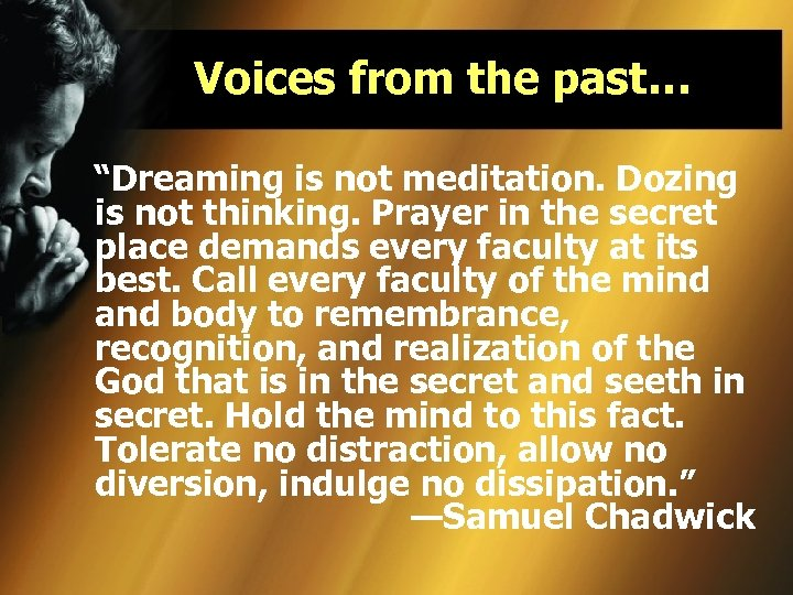 "Voices from the past… ""Dreaming is not meditation. Dozing is not thinking. Prayer in"