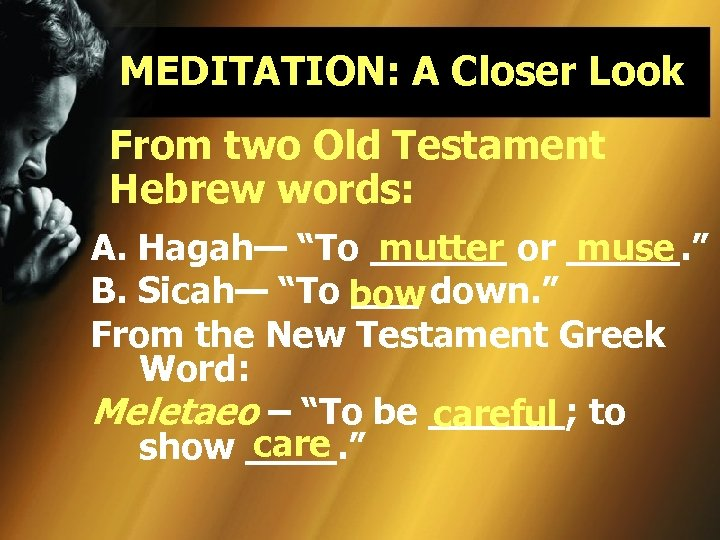 MEDITATION: A Closer Look From two Old Testament Hebrew words: mutter muse A. Hagah—