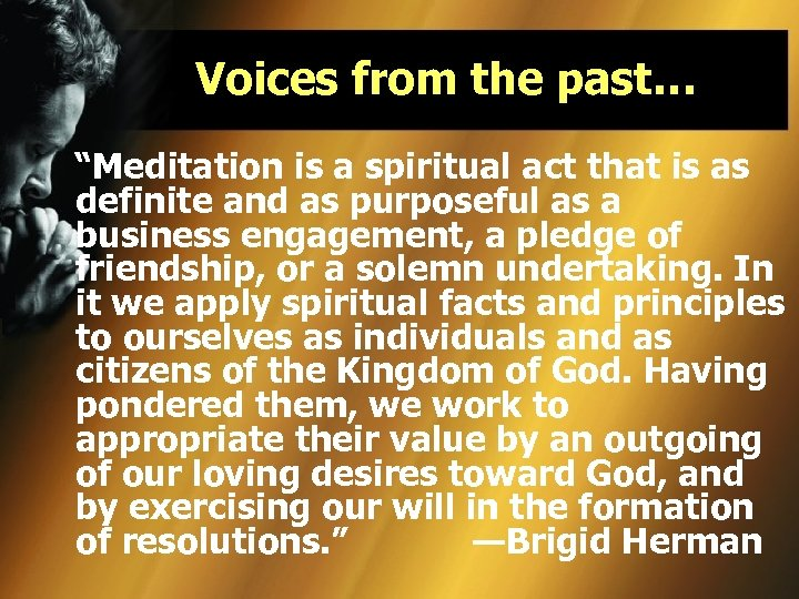 "Voices from the past… ""Meditation is a spiritual act that is as definite and"