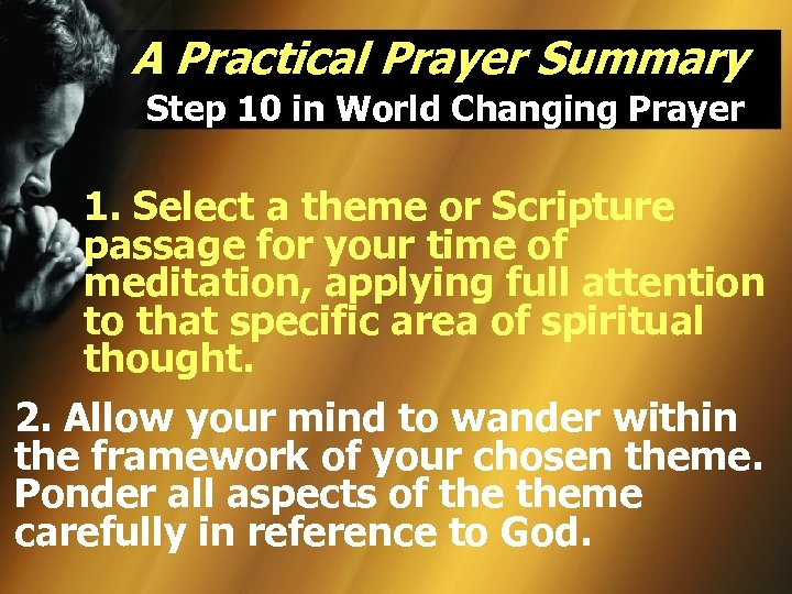 A Practical Prayer Summary Step 10 in World Changing Prayer 1. Select a theme