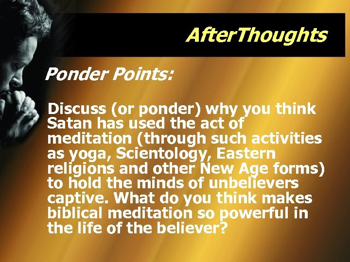 After. Thoughts Ponder Points: Discuss (or ponder) why you think Satan has used the