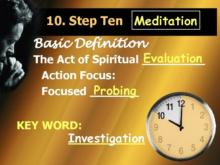 10. Step Ten Meditation Basic Definition Evaluation The Act of Spiritual _____ Action Focus: