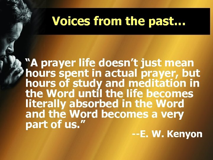 "Voices from the past… ""A prayer life doesn't just mean hours spent in actual"