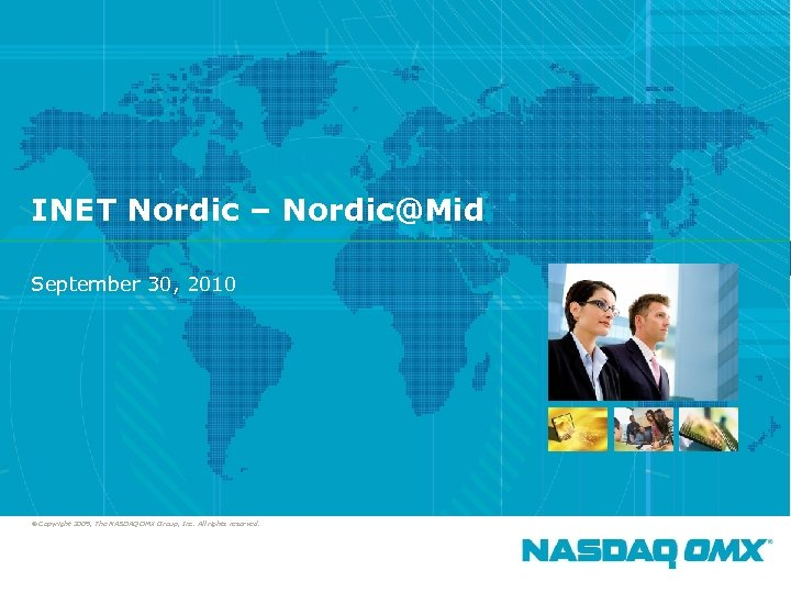 1 INET Nordic – Nordic@Mid September 30, 2010 © Copyright 2009, The NASDAQ OMX