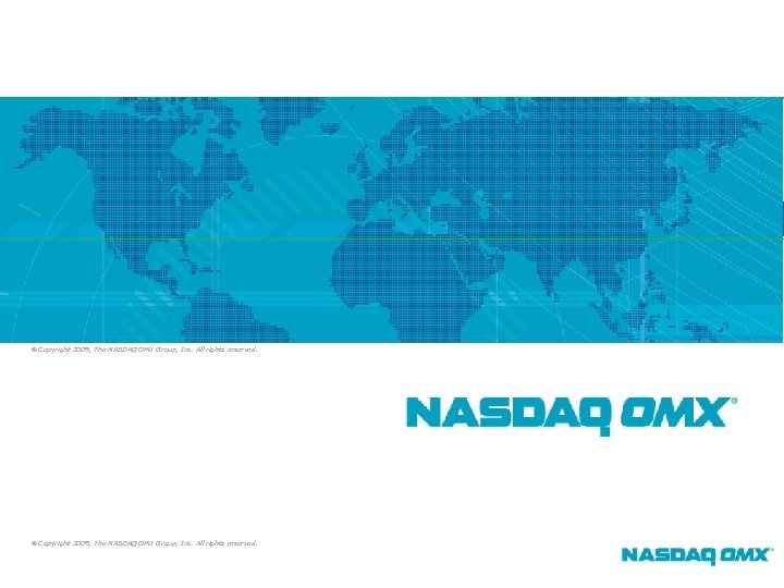 10 © Copyright 2009, The NASDAQ OMX Group, Inc. All rights reserved.