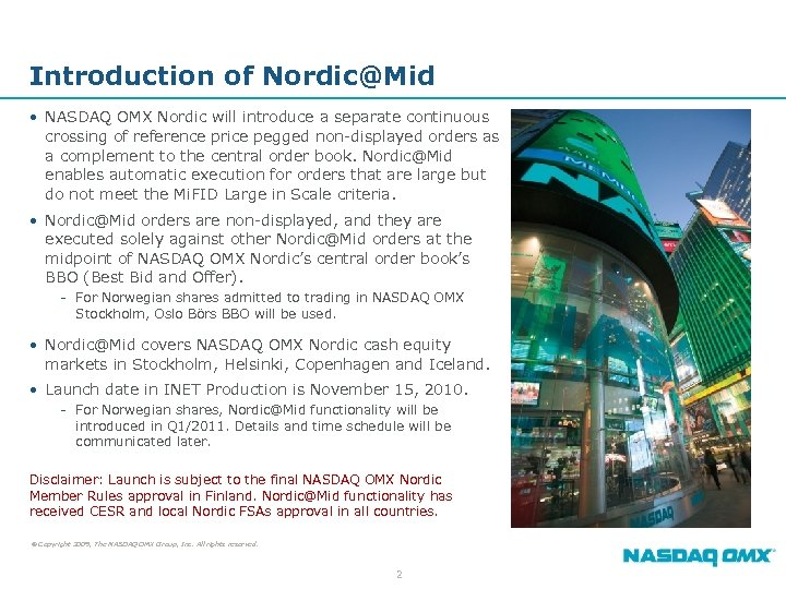 Introduction of Nordic@Mid • NASDAQ OMX Nordic will introduce a separate continuous crossing of