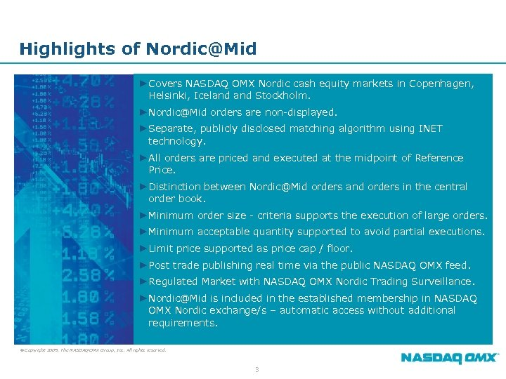 Highlights of Nordic@Mid ►Covers NASDAQ OMX Nordic cash equity markets in Copenhagen, Helsinki, Iceland