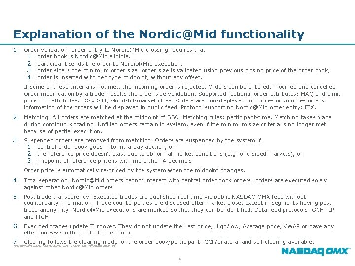 Explanation of the Nordic@Mid functionality 1. Order validation: order entry to Nordic@Mid crossing requires