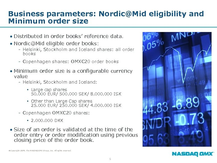 Business parameters: Nordic@Mid eligibility and Minimum order size • Distributed in order books' reference