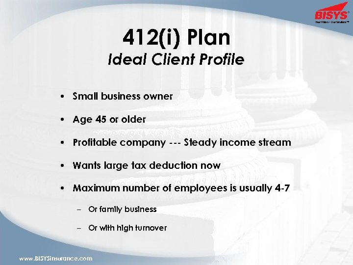 412(i) Plan Ideal Client Profile • Small business owner • Age 45 or older
