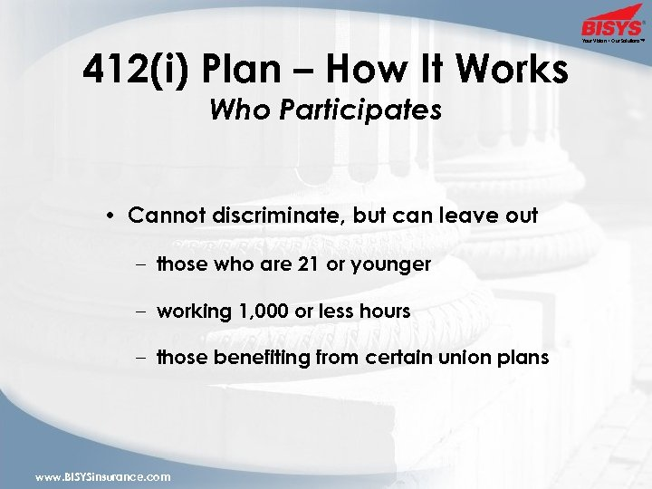 412(i) Plan – How It Works Who Participates • Cannot discriminate, but can leave