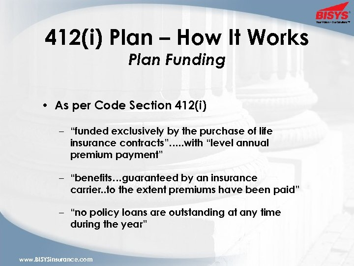 412(i) Plan – How It Works Plan Funding • As per Code Section 412(i)