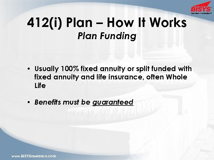 412(i) Plan – How It Works Your Vision • Our Solutions™ Plan Funding •