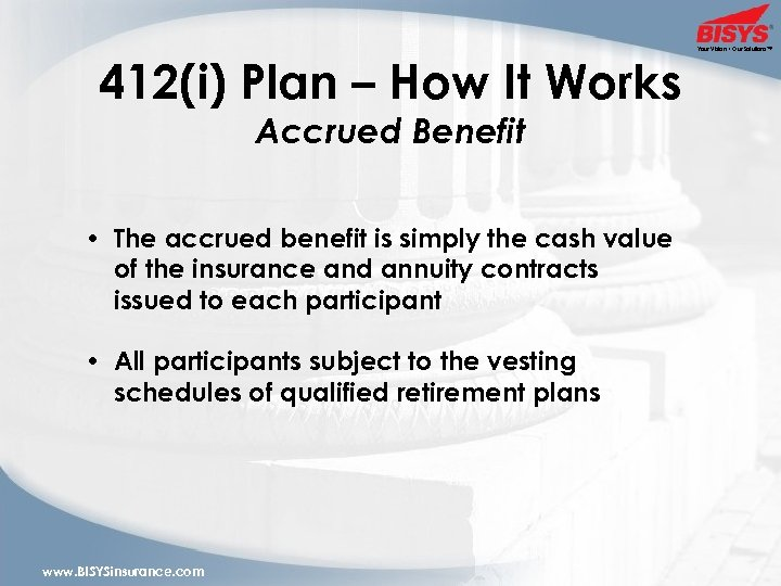 412(i) Plan – How It Works Accrued Benefit • The accrued benefit is simply