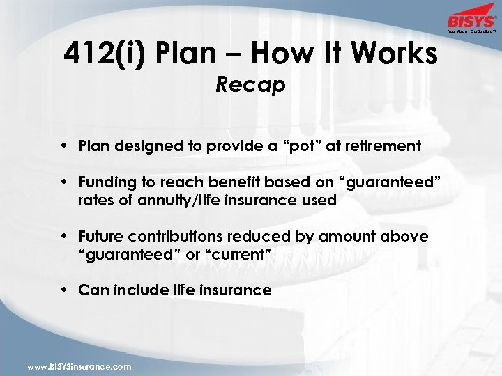 "412(i) Plan – How It Works Recap • Plan designed to provide a ""pot"""