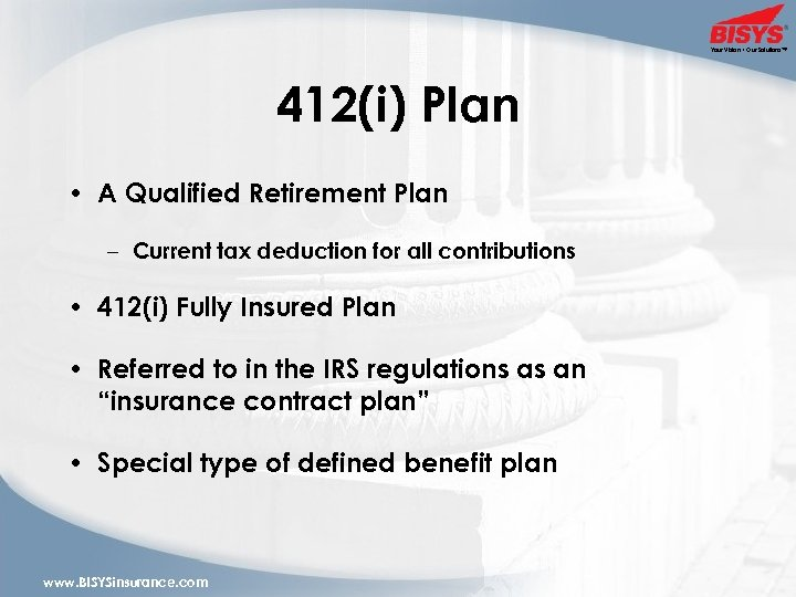 Your Vision • Our Solutions™ 412(i) Plan • A Qualified Retirement Plan – Current
