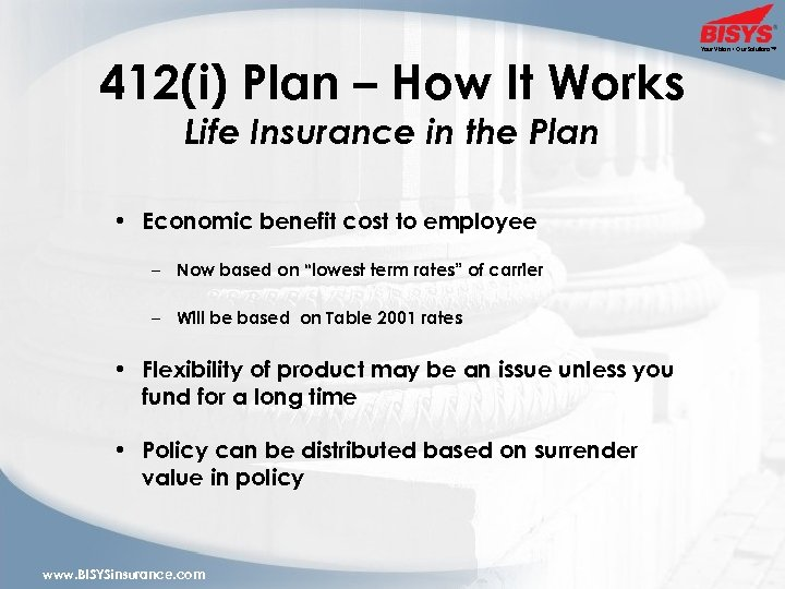 412(i) Plan – How It Works Life Insurance in the Plan • Economic benefit