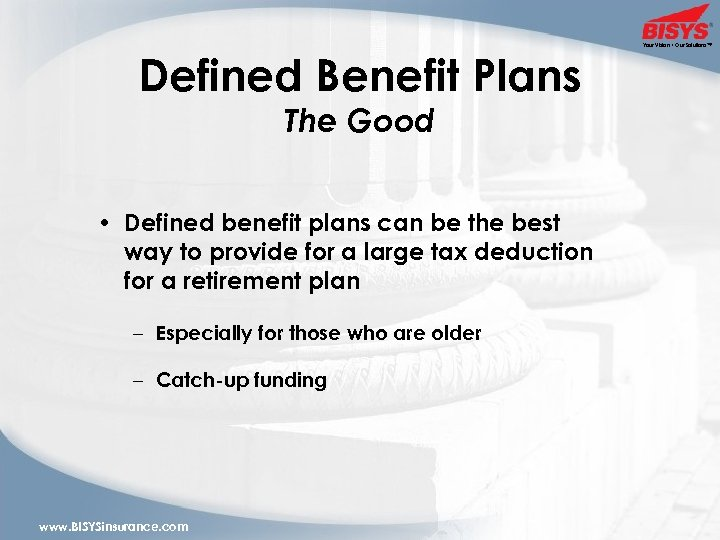 Defined Benefit Plans The Good • Defined benefit plans can be the best way