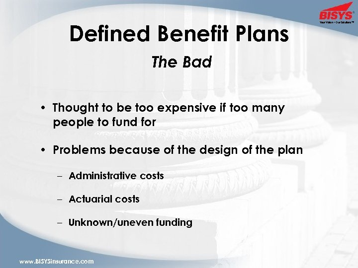 Defined Benefit Plans The Bad • Thought to be too expensive if too many