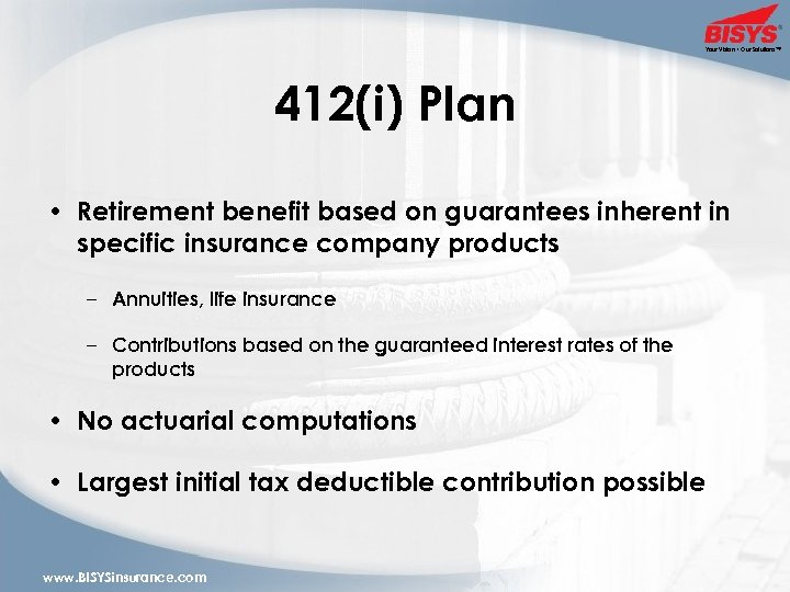 Your Vision • Our Solutions™ 412(i) Plan • Retirement benefit based on guarantees inherent