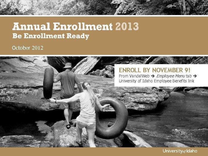 October 2012 ENROLL BY NOVEMBER 9! From Vandal. Web Employee Menu tab University of
