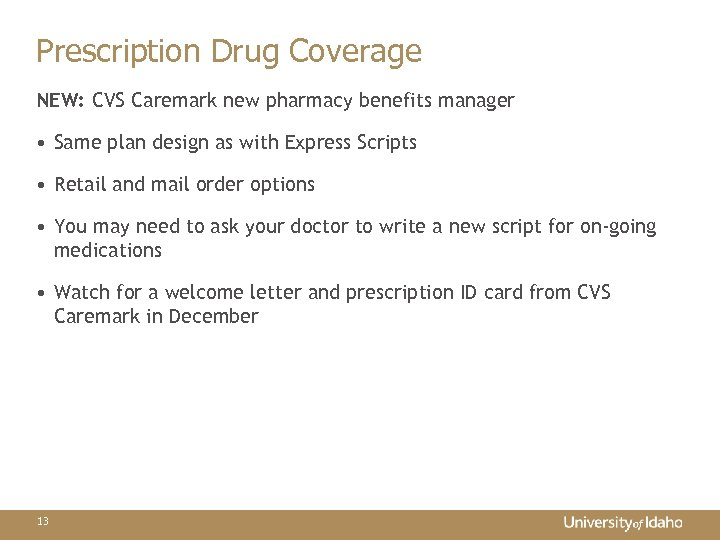 Prescription Drug Coverage NEW: CVS Caremark new pharmacy benefits manager • Same plan design