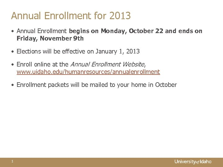 Annual Enrollment for 2013 • Annual Enrollment begins on Monday, October 22 and ends