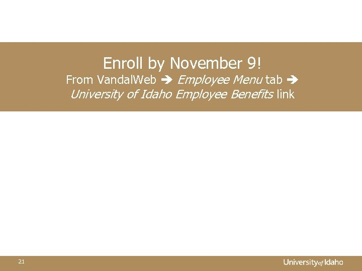 Enroll by November 9! From Vandal. Web Employee Menu tab University of Idaho Employee