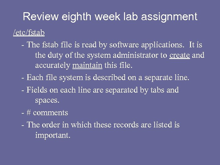 Review eighth week lab assignment /etc/fstab - The fstab file is read by software