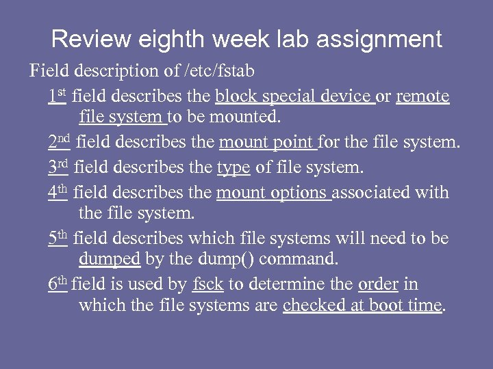 Review eighth week lab assignment Field description of /etc/fstab 1 st field describes the