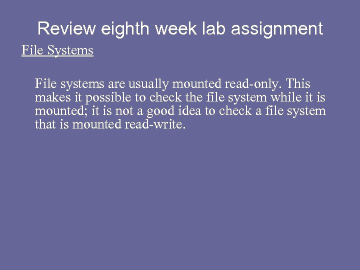 Review eighth week lab assignment File Systems File systems are usually mounted read-only. This
