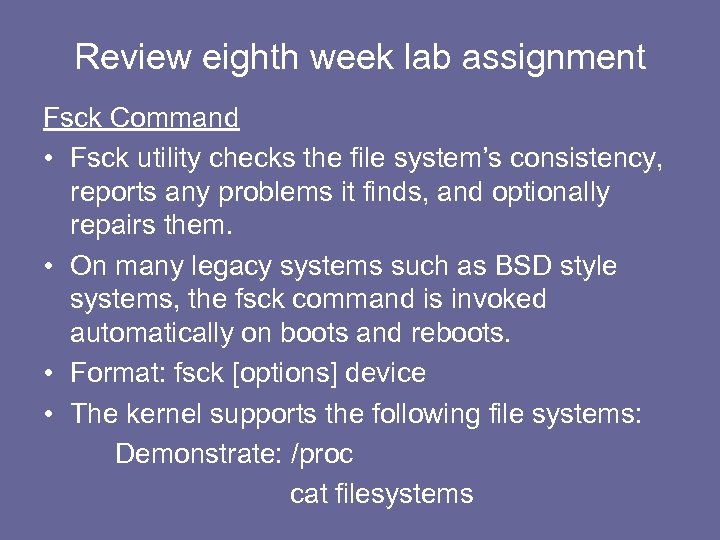Review eighth week lab assignment Fsck Command • Fsck utility checks the file system's