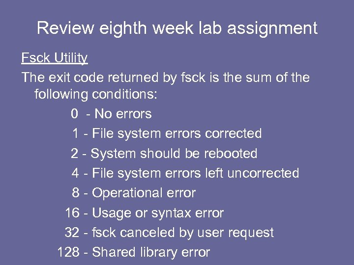 Review eighth week lab assignment Fsck Utility The exit code returned by fsck is