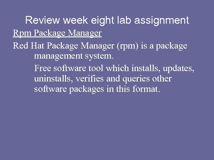 Review week eight lab assignment Rpm Package Manager Red Hat Package Manager (rpm) is