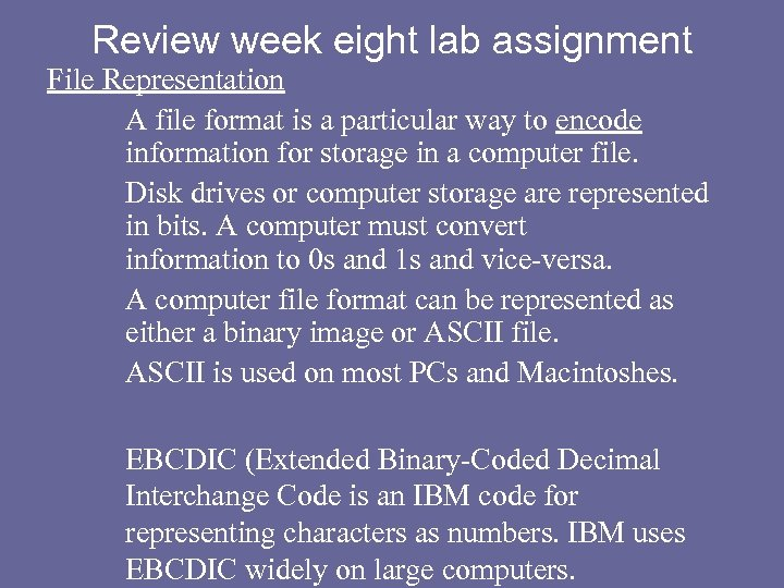 Review week eight lab assignment File Representation A file format is a particular way
