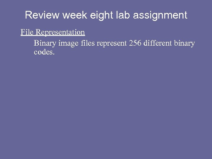 Review week eight lab assignment File Representation Binary image files represent 256 different binary