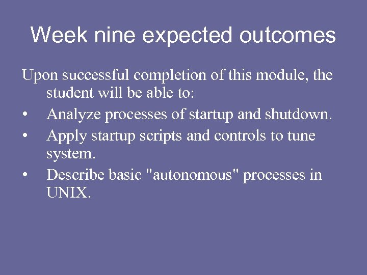 Week nine expected outcomes Upon successful completion of this module, the student will be