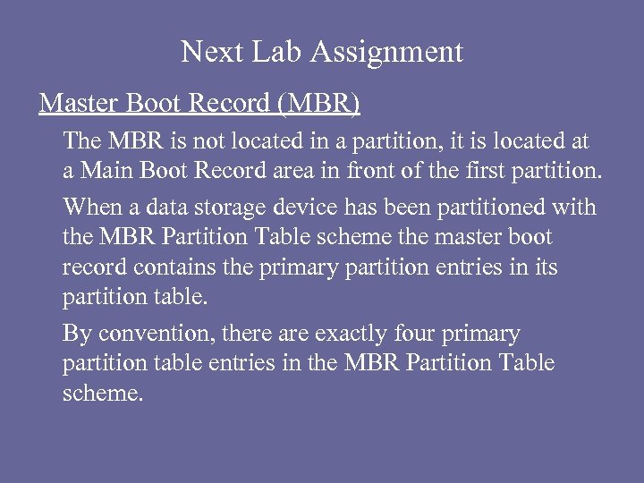Next Lab Assignment Master Boot Record (MBR) The MBR is not located in a