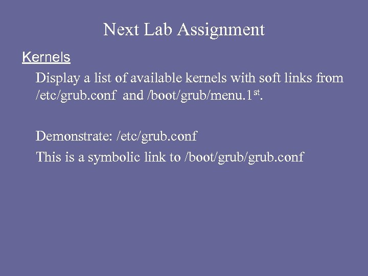 Next Lab Assignment Kernels Display a list of available kernels with soft links from