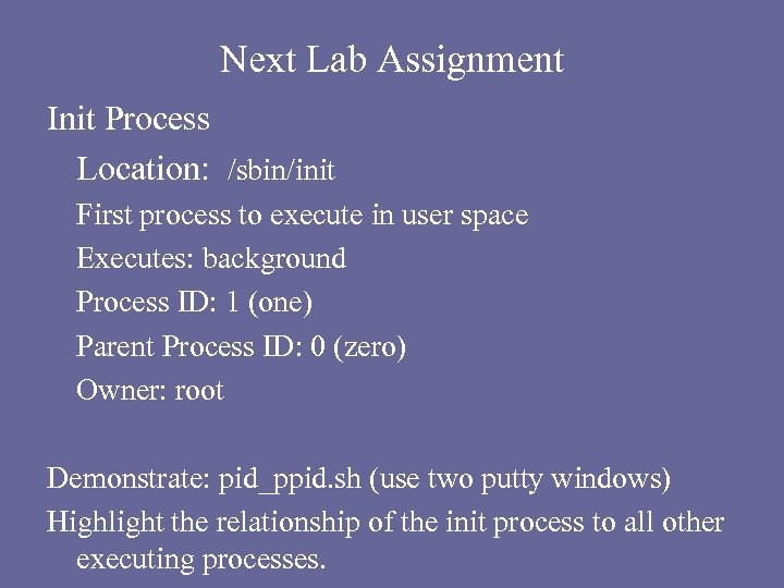 Next Lab Assignment Init Process Location: /sbin/init First process to execute in user space