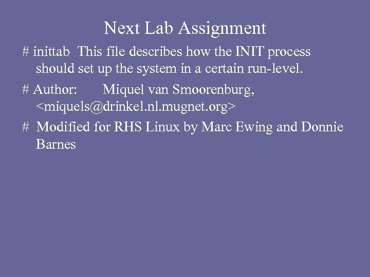 Next Lab Assignment # inittab This file describes how the INIT process should set